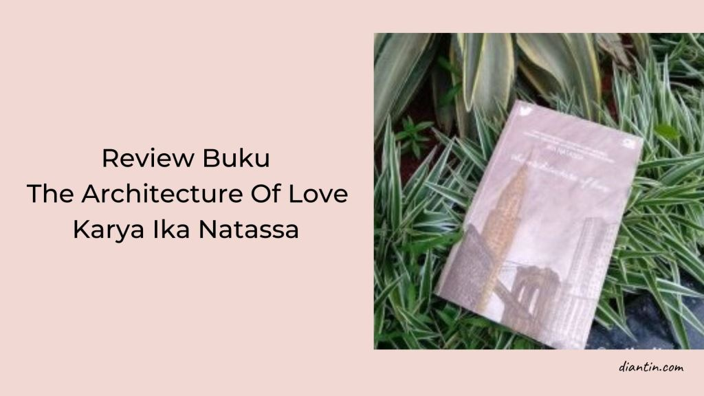 Review-Buku-The-Architecture-Of-Love Karya-Ika-Natassa